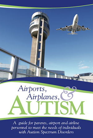 A guide for parents, airport and airline personnel to meet the needs of individuals with Autism Spectrum Disorders